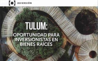 Publicación INVERSIÓN, Marzo 2019. Tulum: oportunidad para inversionistas en bienes raíces.